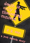 Cover image of Death is Only a Theoretical Concept by S. K. Een. Cover shows a black silhouette zombie in a yellow road sign on a grey concrete background; text is white outlined with red.
