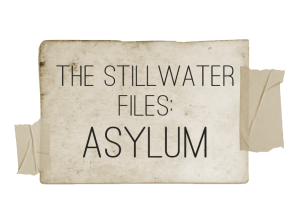 The Stillwater Files: Asylum