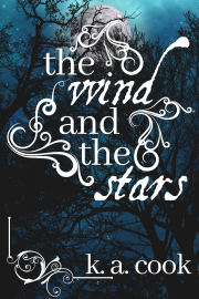 "Cover for ""The Wind and the Stars"" by K. A. Cook. Cover shows a night-time scene of black, silhouette-style tree branches against a cloudy sky with a full moon, a lighter halo of cloud surrounding it, in the top centre of the cover. The title text, in white serif and antique handdrawn-style type, is framed by three white curlicues, and a fourth curlicue borders the author credit at the bottom of the cover."