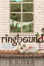 "Cover image for Ringbound by K. A. Cook. Cover shows an eight-pane window set into a cream brick wall above a stone and wood table or bench, with various items sitting on the table--candles in vases, bottles, a large shell, a white vase filled with flowers, two gold rings propped against the vase. The text is written in brown fantasy-style handdrawn type. Through the window, scrubby green trees and a blue-green sky is visible. The subtitle ""a marchverse short story"" is written in white handdrawn type."