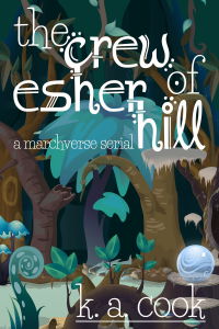 Cover of The Crew of Esher Hill: A Marchverse Serial by K. A. Cook. Cover shows cartoon-style vines, trees, mushrooms and plants in a swamp theme with lots of aqua and blue-green tones for the plants and leaves, and purple-brown tones for stumps and branches, giving everything an uncanny, unnatural feel. A clear, glowing sphere sits on a stump at the bottom right of the cover. Text is written in a white, handdrawn, fantasy-style type.
