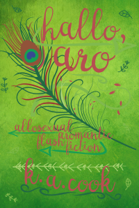 Cover image for Hallo, Aro: Allosexual Aromantic Flash Fiction by K. A. Cook. Cover features dark pink handwritten type on a mottled green background with a large line-drawn peacock feather, several sketch-style leaves and swirly text dividers. Green arrows sit underneath each line of text.