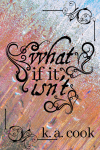 "Cover for ""What If It Isn't"" by K. A. Cook. Cover shows a colourful pastel fractal/dripping-glass style background, predominantly peach-orange and light blue. The title text, in black serif and antique handdrawn-style type, is framed by three black curlicues. A fourth curlicue borders the author credit at the bottom of the cover and a fifth forms a frame at the top."