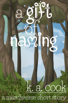 Cover of A Gift of Naming by K. A. Cook. Cover shows cartoon-style tall-trunked trees growing on a green mountain slope with a high green canopy before a blue and grey clouded sky. Brushes and small green shrubs grow at the base of the trees in the foreground. Text is written in a white, handdrawn, fantasy-style type.